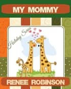 My Mommy - Holiday Rhymes, #3 ebook by Renee Robinson