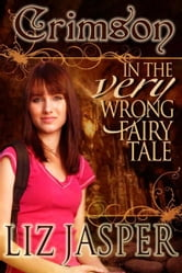 Crimson in the Very Wrong Fairy Tale ebook by Liz Jasper