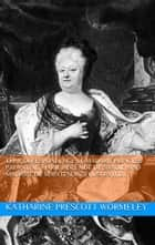 The Correspondence of Madame Princess Palantine, Marie-Adelaide De Savoie, and Madame De Maintenon (Illustrated) ebook by Katharine Prescott Wormeley