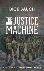 The Justice Machine ebook by Dick Bauch