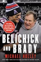 Belichick and Brady ebook by Michael Holley