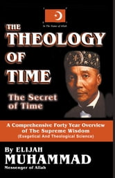 The Theology of Time: Direct Transcription ebook by Elijah Muhammad