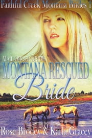 Mail Order Bride - Montana Rescued Bride - Faithful Creek Montana Brides, #1 ebook by Karla Gracey, Rose Brodey