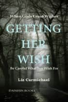 Getting Her Wish ebook by Liz Carmichael