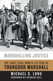 Marshalling Justice - The Early Civil Rights Letters of Thurgood Marshall ebook by Michael G. Long