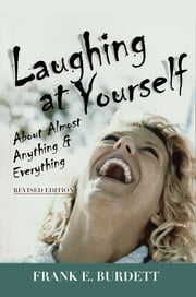 Laughing at Yourself - About Almost Anything and Everything ebook by Frank E. Burdett