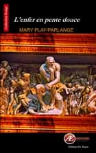 L'enfer en pente douce ebook by Mary Play-Parlange