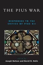 The Pius War ebook by David G. Dalin,Joseph Bottum