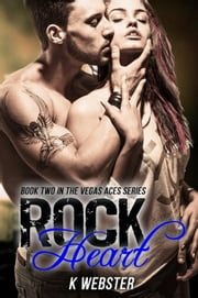 Rock Heart - The Vegas Aces Series, #2 ebook by K. Webster