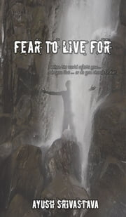 Fear To Live For ebook by Ayush Srivastava