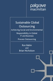 Sustainable Global Outsourcing - Achieving Social and Environmental Responsibility in Global IT and Business Process Outsourcing ebook by R. Babin,B. Nicholson