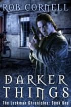 Darker Things ebook by Rob Cornell