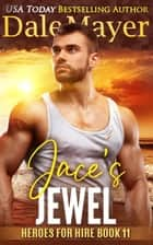 Jace's Jewel - Heroes for Hire Series, Book 12 ebook by Dale Mayer