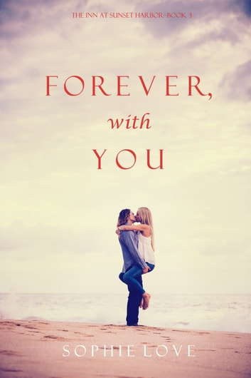 Forever, With You (The Inn at Sunset Harbor—Book 3) ebook by Sophie Love