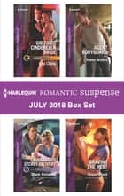 Harlequin Romantic Suspense July 2018 Box Set - Colton's Cinderella Bride\Cavanaugh's Secret Delivery\Agent Bodyguard\Braving the Heat ebook by Lisa Childs, Marie Ferrarella, Karen Anders,...
