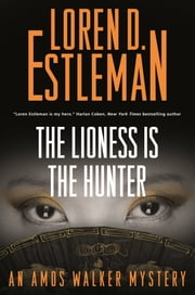 The Lioness Is the Hunter ebook by Loren D. Estleman