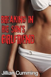 Breaking in His Son's Girlfriend ebook by Jillian Cumming