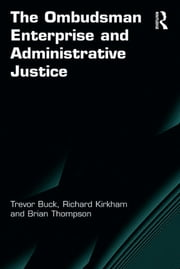 The Ombudsman Enterprise and Administrative Justice ebook by Trevor Buck,Richard Kirkham