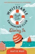 The Whitstable High Tide Swimming Club: Part One: Diving In ebook by