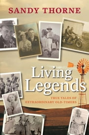 Living Legends - True Tales of Extraordinary Old-Timers ebook by Sandy Thorne