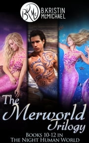 The Merworld Trilogy Complete Collection: Water and Blood, Songs and Fins, Scales and Legends ebook by B. Kristin McMichael