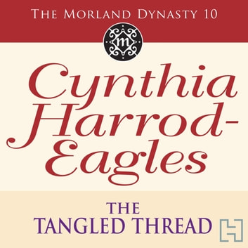 The Tangled Thread - The Morland Dynasty, Book 10 audiobook by Cynthia Harrod-Eagles