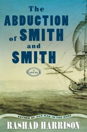 The Abduction of Smith and Smith - A Novel ebook by Rashad Harrison