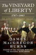The Vineyard of Liberty - 1787–1863 ebook by James MacGregor Burns