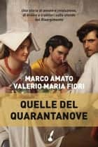 Quelle del Quarantanove eBook by Marco Amato, Valerio Maria Fiori