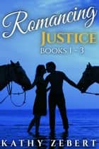 Romancing Justice - Books 1-3 ebook by