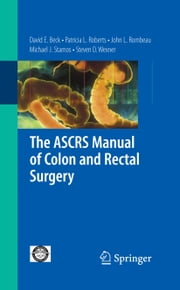 The ASCRS Manual of Colon and Rectal Surgery ebook by John L. Rombeau,Michael J. Stamos,Yosef Nasseri,David E. Beck