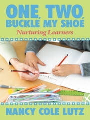 One, Two, Buckle My Shoe - Nurturing Learners ebook by Nancy Cole Lutz