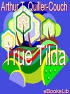 True Tilda ebook by Arthur Thomas Quiller-Couch