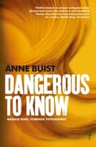Dangerous to Know - Natalie King, Forensic Psychiatrist ebook by Anne Buist
