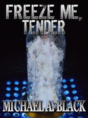 Freeze Me, Tender ebook by Michael A. Black