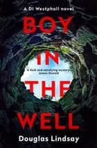 Boy in the Well - A Scottish murder mystery with a twist you won't see coming (DI Westphall 2) ebook by Douglas Lindsay