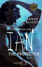 SPOT 1 - Ian: The Protector ebook by Sarah Glicker