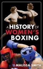 A History of Women's Boxing ebook by Malissa Smith