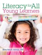 Literacy for All Young Learners ebook by Mary Jalongo