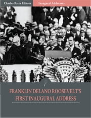 Inaugural Addresses: President Franklin D. Roosevelts First Inaugural Address (Illustrated) ebook by Franklin D. Roosevelt