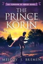 The Prince of Korin - The Kingdom of Korin, #1 ebook by Melody J. Bremen
