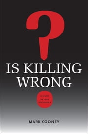 Is Killing Wrong? - A Study in Pure Sociology ebook by Mark Cooney,Donald Black