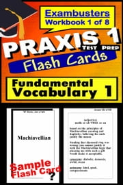 PRAXIS 1 Test Prep Essential Vocabulary 1 Review--Exambusters Flash Cards--Workbook 1 of 8 - PRAXIS Exam Study Guide ebook by PRAXIS 1 Exambusters