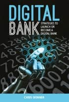 Digital Bank - Strategies to launch or become a digital bank ebook by Chris Skinner