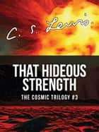 That Hideous Strength - Book 3, The Space Trilogy ebook by C.S. Lewis