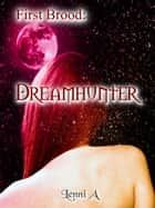 First Brood: Dreamhunter ebook by Lenni A