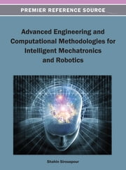 Advanced Engineering and Computational Methodologies for Intelligent Mechatronics and Robotics ebook by Shahin Sirouspour