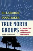 True North Groups ebook by Bill George,Douglas M. Baker