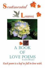 Sentimental Leaves - A Book of Love Poems ebook by Cyrano Allen Guess