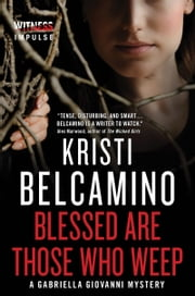 Blessed are Those Who Weep - A Gabriella Giovanni Mystery ebook by Kristi Belcamino